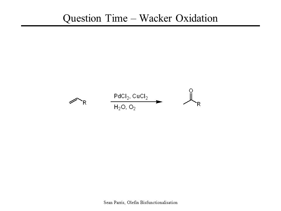 Sean Parris, Olefin Bisfunctionalisation Question Time – Wacker Oxidation