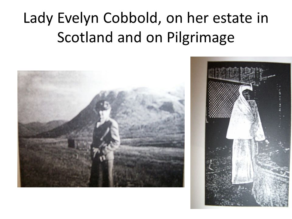 Lady Evelyn Cobbold, on her estate in Scotland and on Pilgrimage