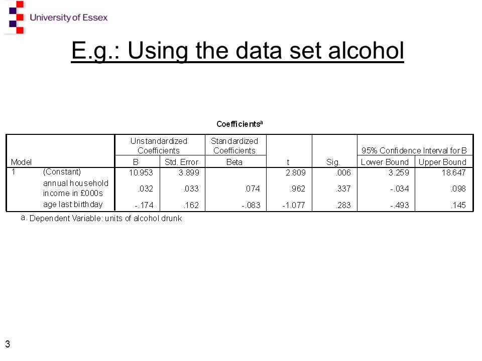 3 E.g.: Using the data set alcohol
