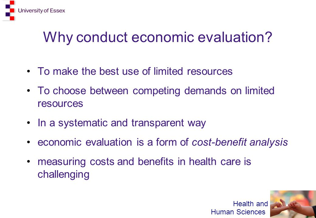 Health and Human Sciences Why conduct economic evaluation.