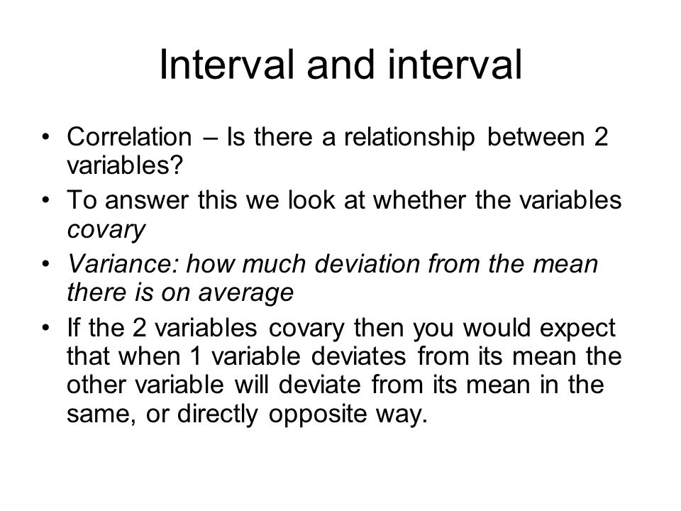 Interval and interval Correlation – Is there a relationship between 2 variables.