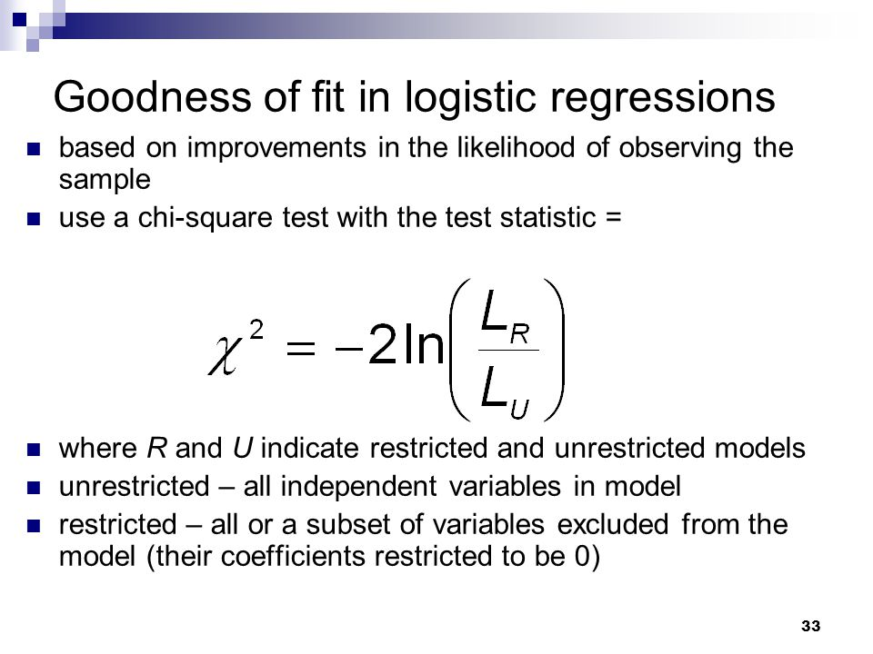 33 Goodness of fit in logistic regressions based on improvements in the likelihood of observing the sample use a chi-square test with the test statist