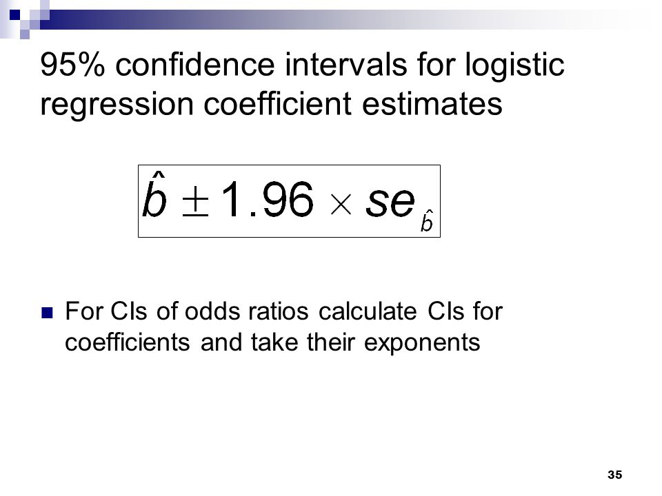 35 95% confidence intervals for logistic regression coefficient estimates For CIs of odds ratios calculate CIs for coefficients and take their exponen