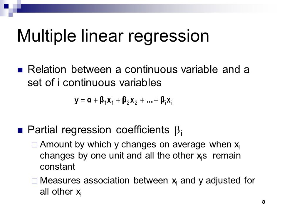 8 Multiple linear regression Relation between a continuous variable and a set of i continuous variables Partial regression coefficients  i  Amount b