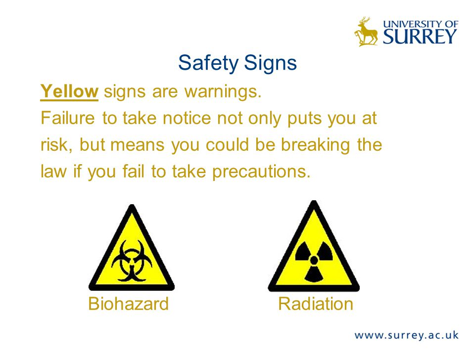 Safety Signs Yellow signs are warnings. Failure to take notice not only puts you at risk, but means you could be breaking the law if you fail to take