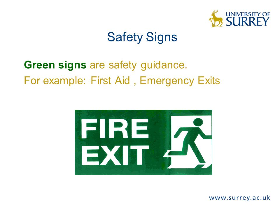 Safety Signs Green signs are safety guidance. For example: First Aid, Emergency Exits