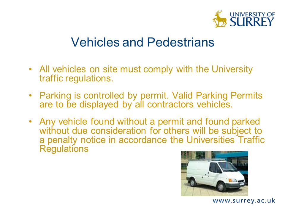 Vehicles and Pedestrians All vehicles on site must comply with the University traffic regulations.
