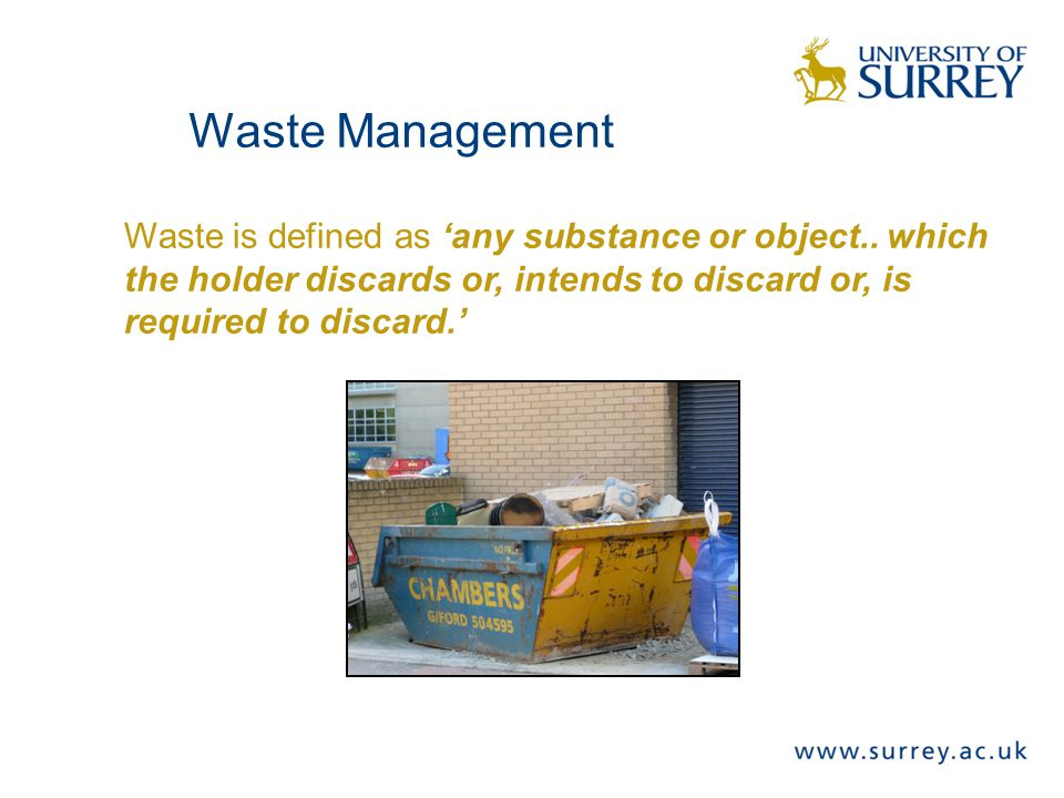 Waste is defined as 'any substance or object..