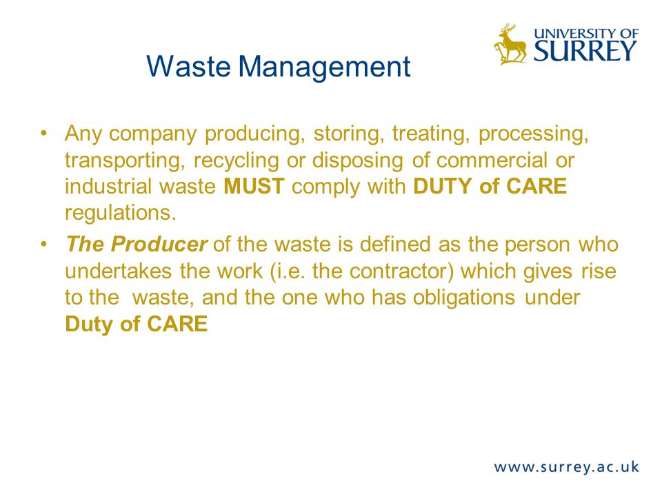 Any company producing, storing, treating, processing, transporting, recycling or disposing of commercial or industrial waste MUST comply with DUTY of CARE regulations.