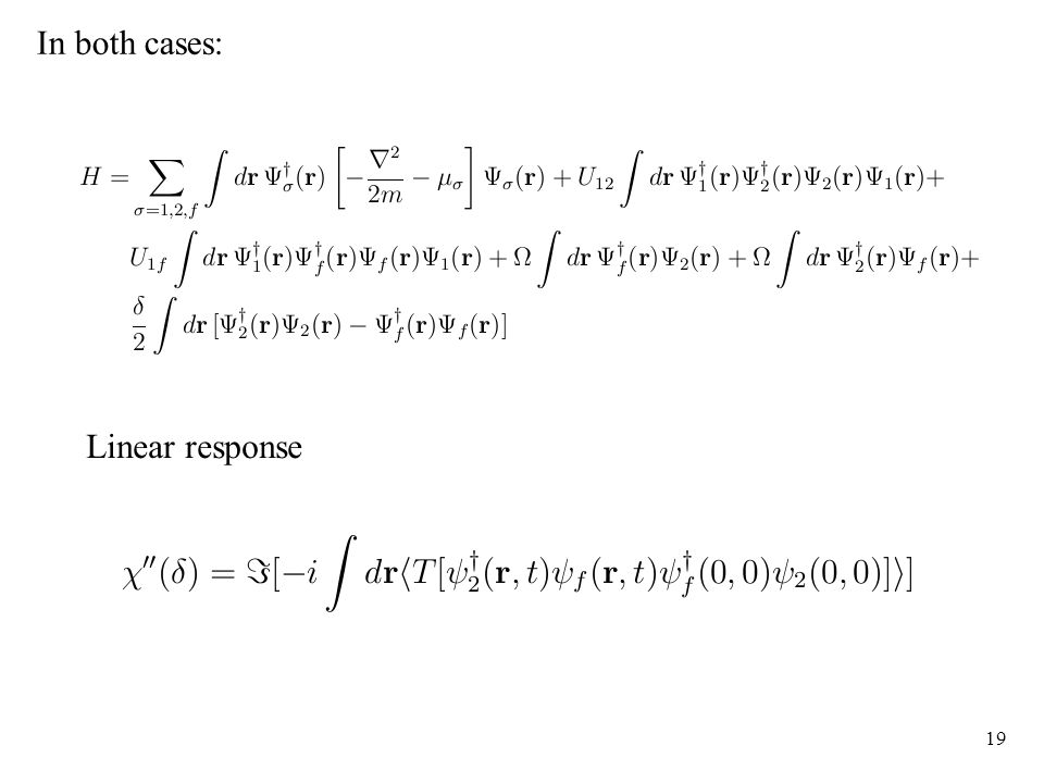 19 Linear response In both cases: