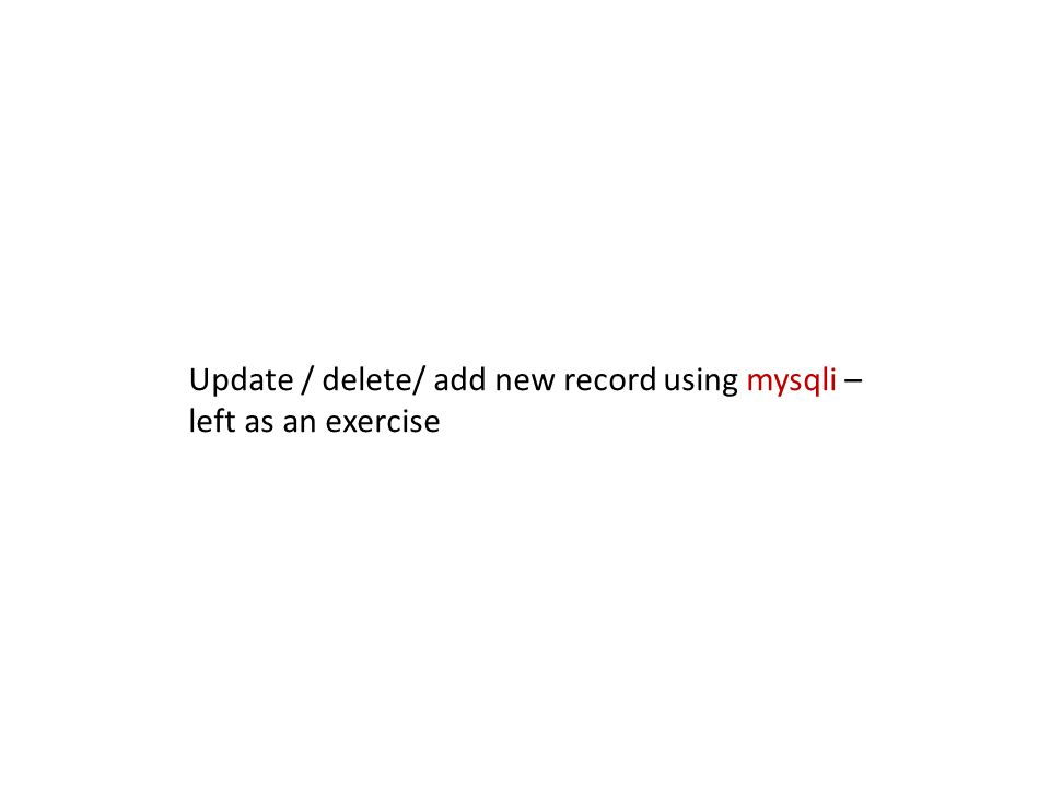 Update / delete/ add new record using mysqli – left as an exercise