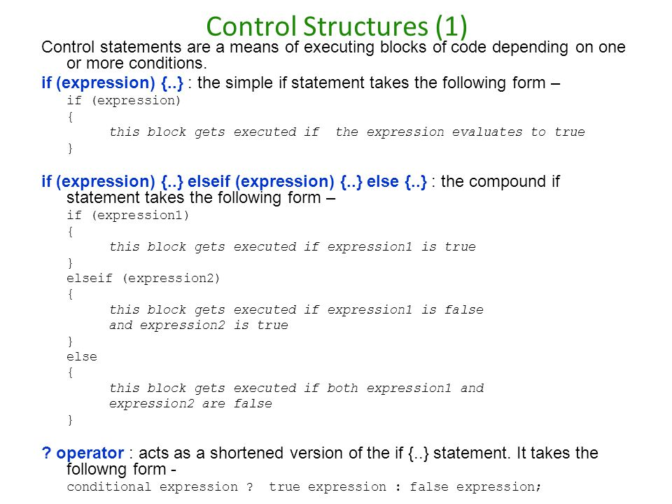 Control statements are a means of executing blocks of code depending on one or more conditions. if (expression) {..} : the simple if statement takes t