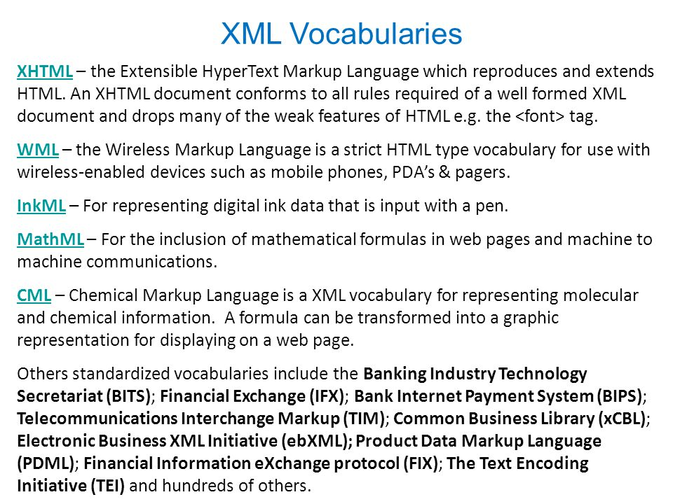 XML Vocabularies XHTMLXHTML – the Extensible HyperText Markup Language which reproduces and extends HTML.