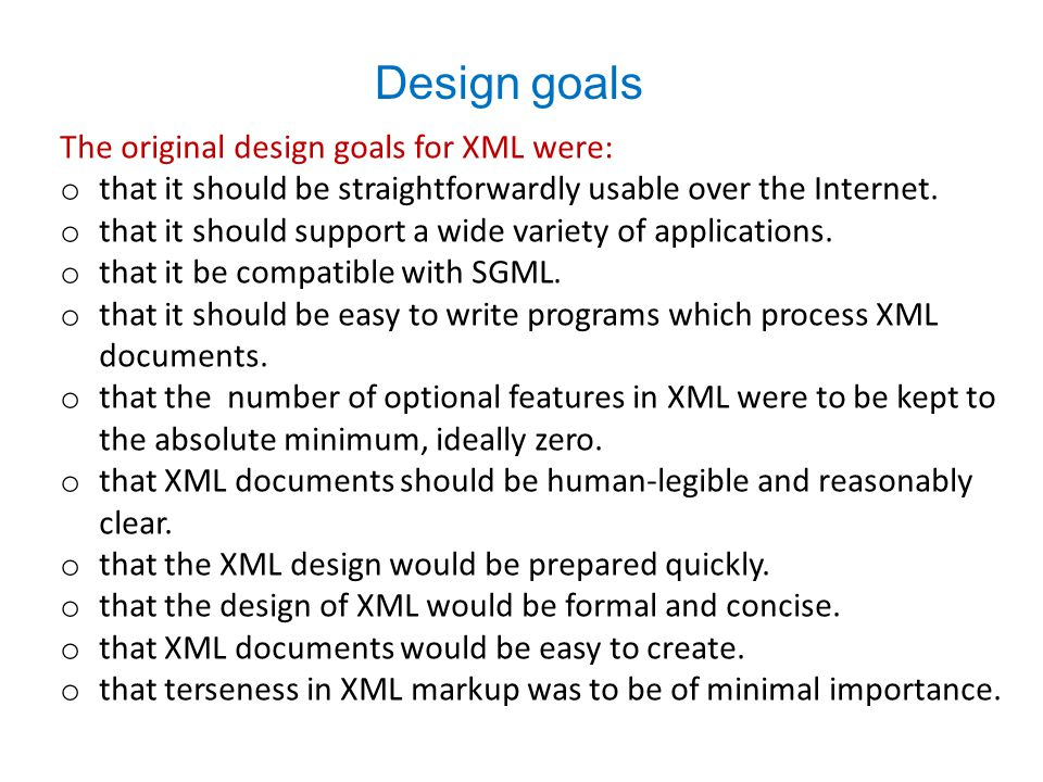 Design goals The original design goals for XML were: o that it should be straightforwardly usable over the Internet.