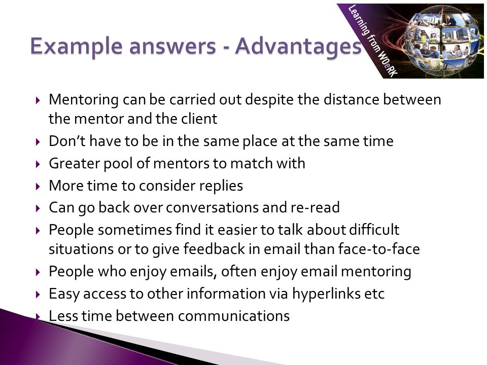  Mentoring can be carried out despite the distance between the mentor and the client  Don't have to be in the same place at the same time  Greater