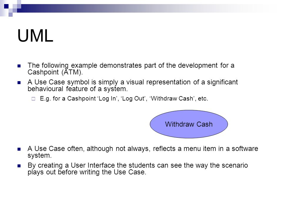 UML The following example demonstrates part of the development for a Cashpoint (ATM).