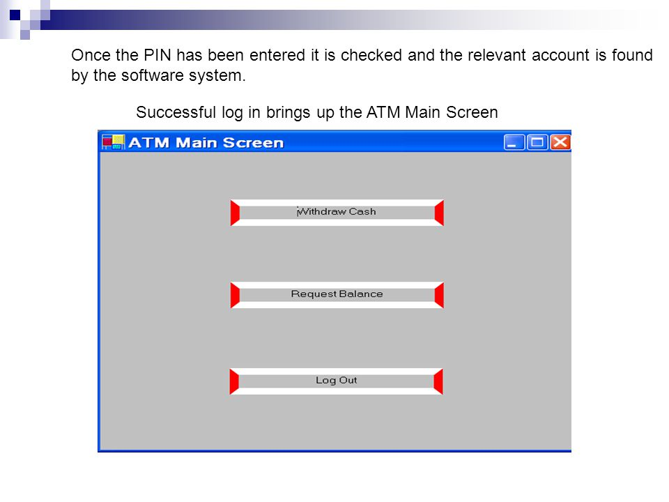 Successful log in brings up the ATM Main Screen Once the PIN has been entered it is checked and the relevant account is found by the software system.
