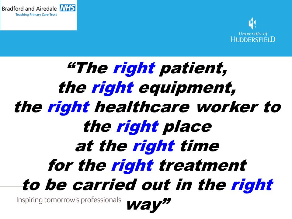 """The right patient, the right equipment, the right healthcare worker to the right place at the right time for the right treatment to be carried out in"