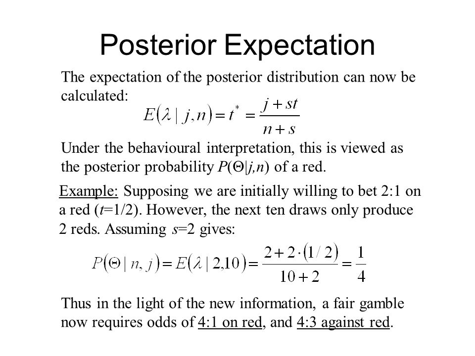 Posterior Expectation The expectation of the posterior distribution can now be calculated: Under the behavioural interpretation, this is viewed as the posterior probability P(  |j,n) of a red.