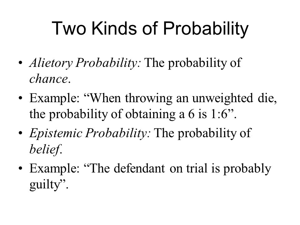 """Two Kinds of Probability Alietory Probability: The probability of chance. Example: """"When throwing an unweighted die, the probability of obtaining a 6"""