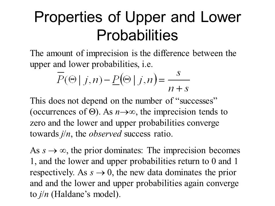 Properties of Upper and Lower Probabilities The amount of imprecision is the difference between the upper and lower probabilities, i.e.