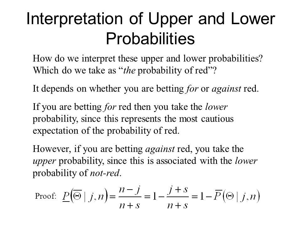 Interpretation of Upper and Lower Probabilities How do we interpret these upper and lower probabilities.