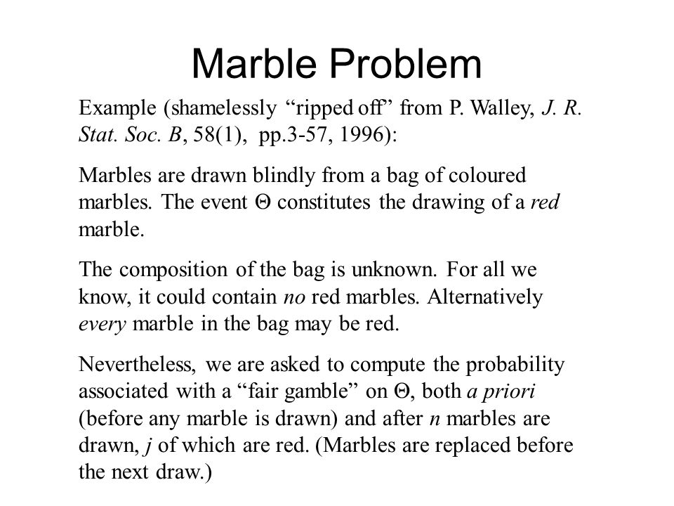 """Marble Problem Example (shamelessly """"ripped off"""" from P. Walley, J. R. Stat. Soc. B, 58(1), pp.3-57, 1996): Marbles are drawn blindly from a bag of co"""