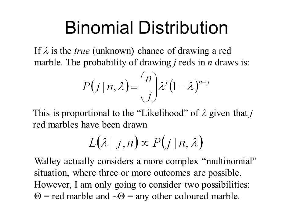 Binomial Distribution If is the true (unknown) chance of drawing a red marble.