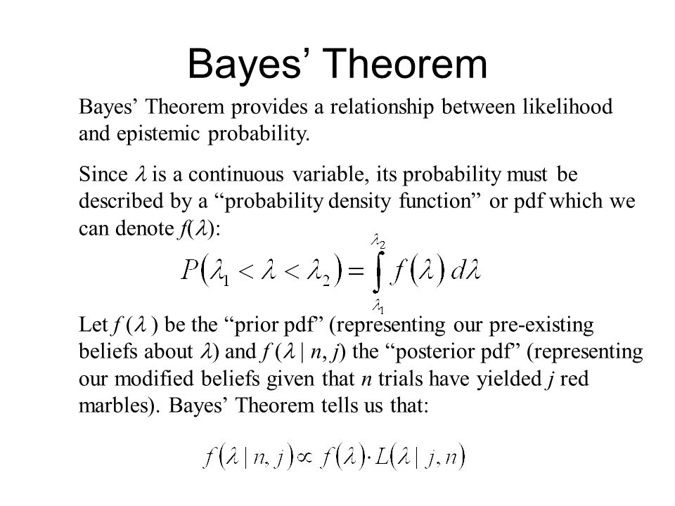 Bayes' Theorem Bayes' Theorem provides a relationship between likelihood and epistemic probability.