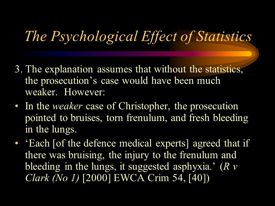 The Psychological Effect of Statistics 3. The explanation assumes that without the statistics, the prosecution's case would have been much weaker. How
