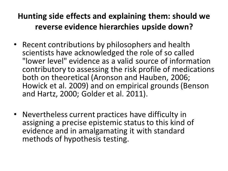 Hunting side effects and explaining them: should we reverse evidence hierarchies upside down.