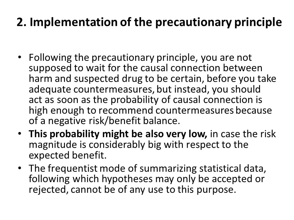2. Implementation of the precautionary principle Following the precautionary principle, you are not supposed to wait for the causal connection between