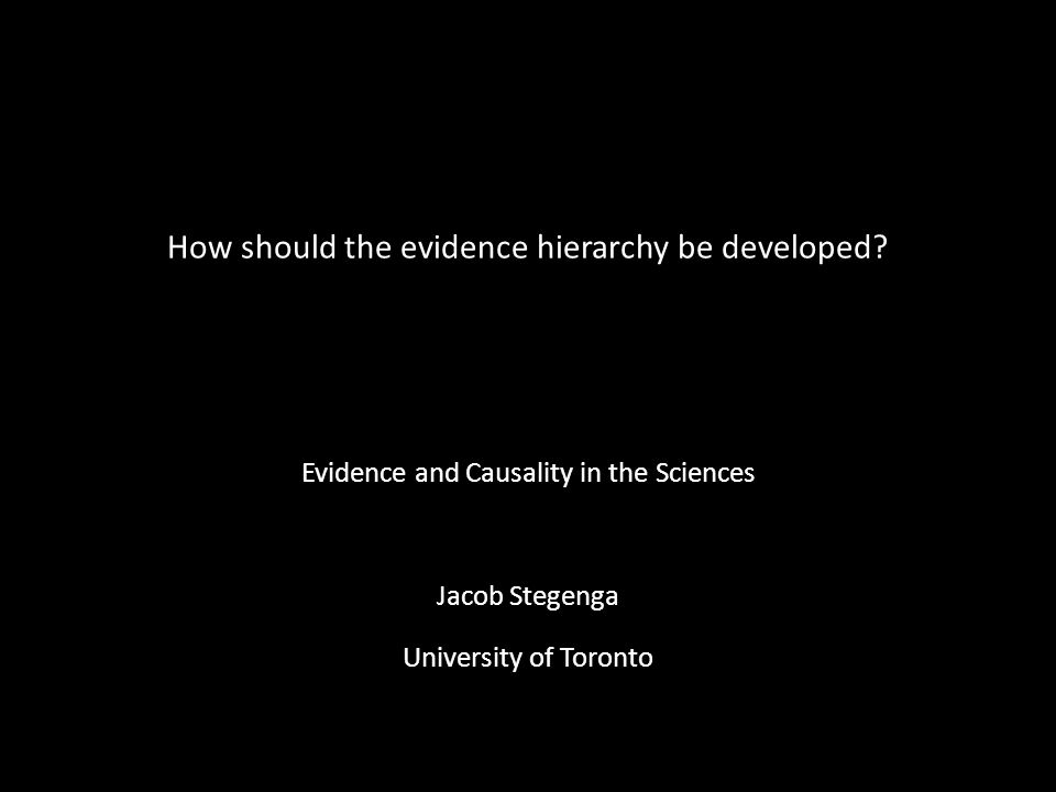 How should the evidence hierarchy be developed.