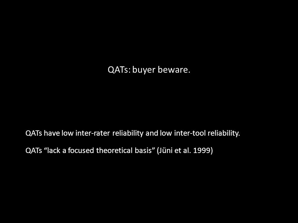 QATs: buyer beware. QATs have low inter-rater reliability and low inter-tool reliability.