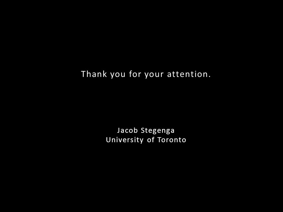 Thank you for your attention. Jacob Stegenga University of Toronto
