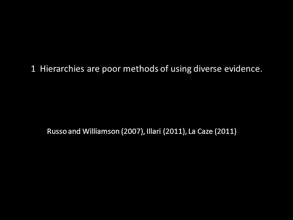 1 Hierarchies are poor methods of using diverse evidence.
