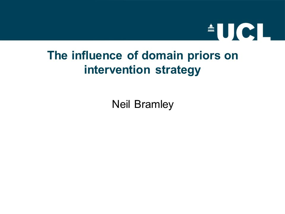 The influence of domain priors on intervention strategy Neil Bramley