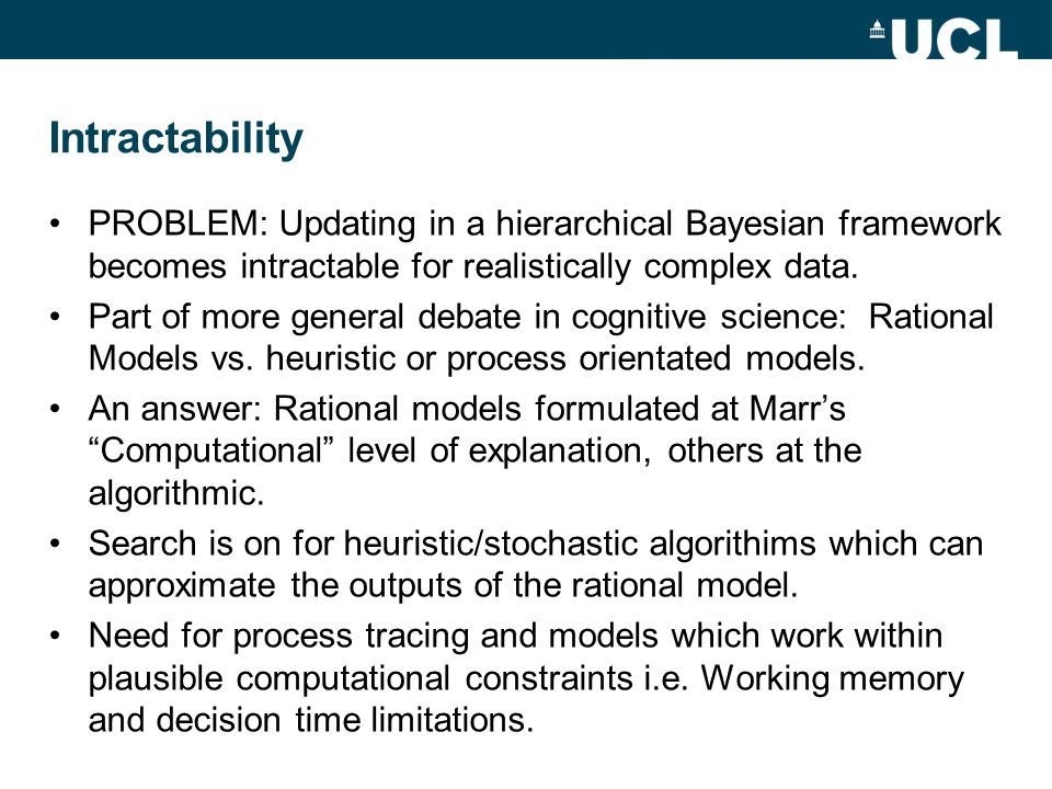 Intractability PROBLEM: Updating in a hierarchical Bayesian framework becomes intractable for realistically complex data.