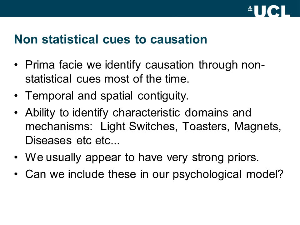 Non statistical cues to causation Prima facie we identify causation through non- statistical cues most of the time.
