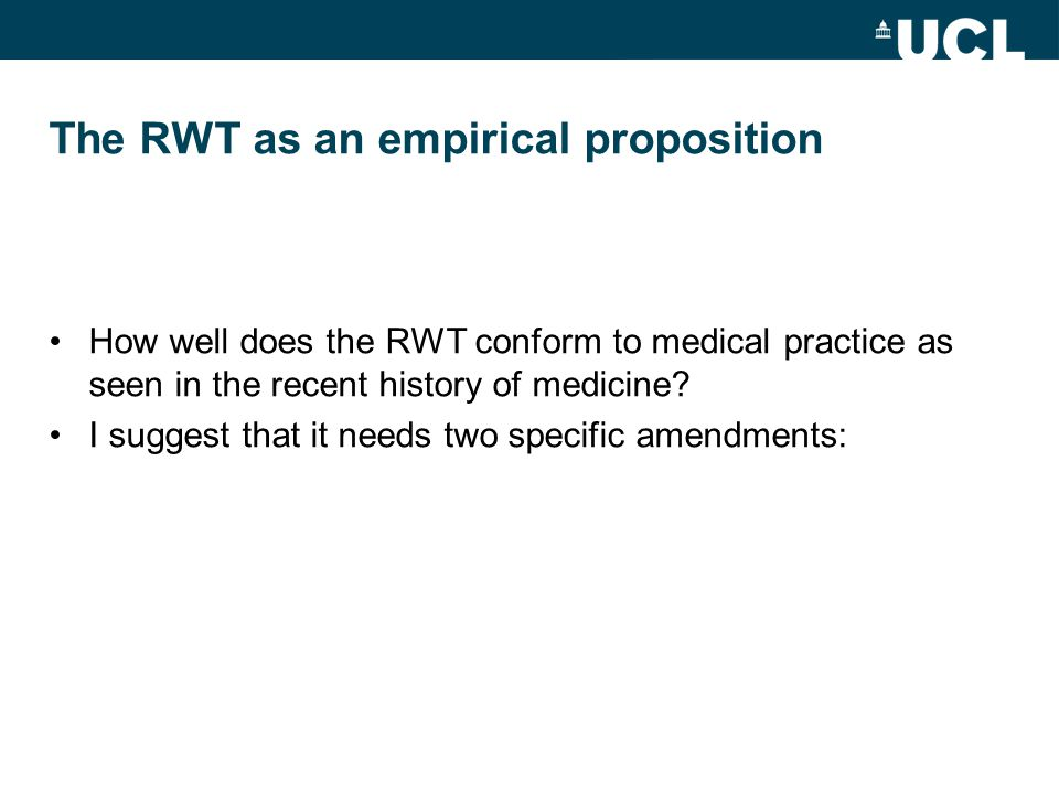 The RWT as an empirical proposition How well does the RWT conform to medical practice as seen in the recent history of medicine.