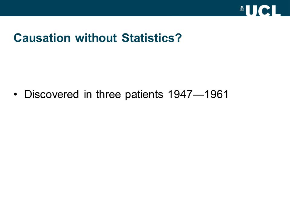 Causation without Statistics Discovered in three patients 1947—1961