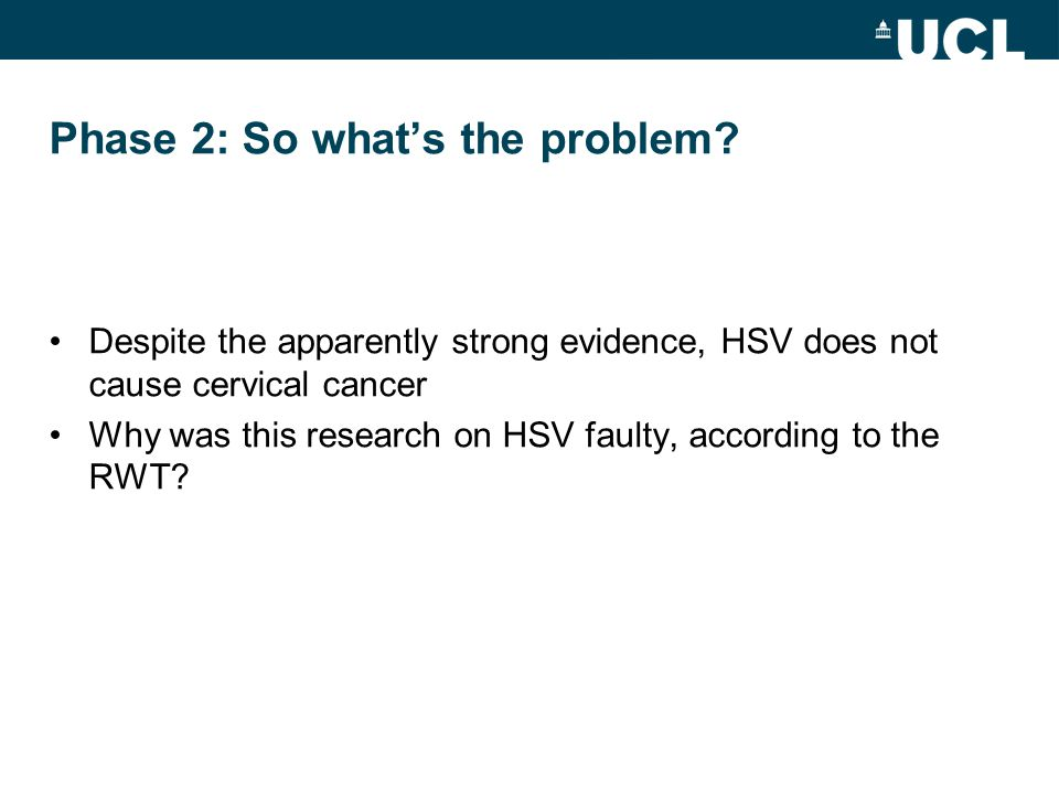 Phase 2: So what's the problem? Despite the apparently strong evidence, HSV does not cause cervical cancer Why was this research on HSV faulty, accord
