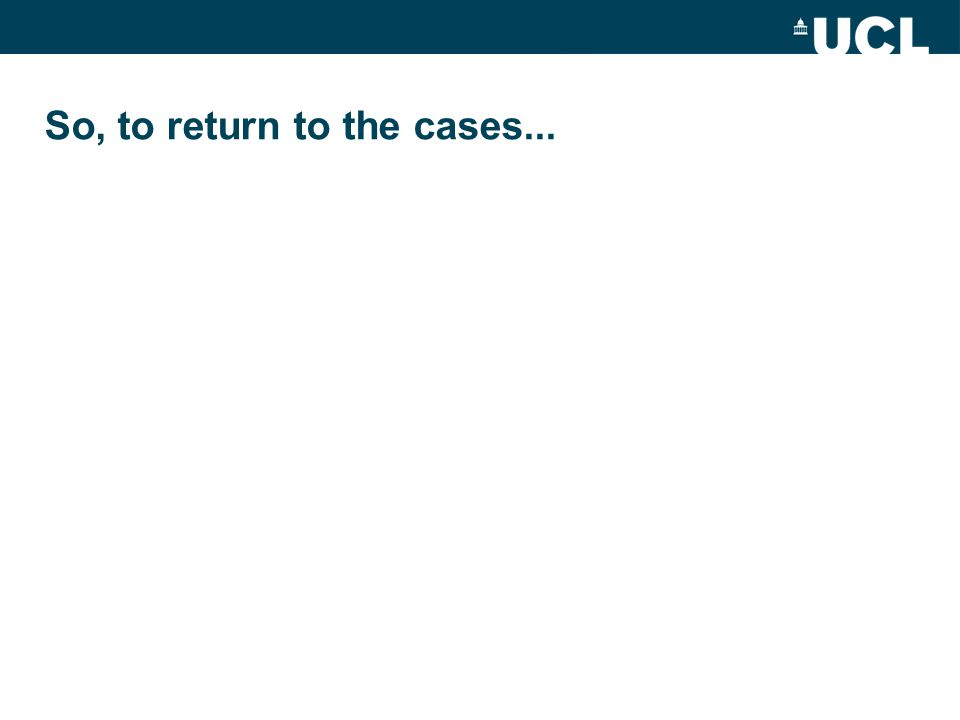 So, to return to the cases...