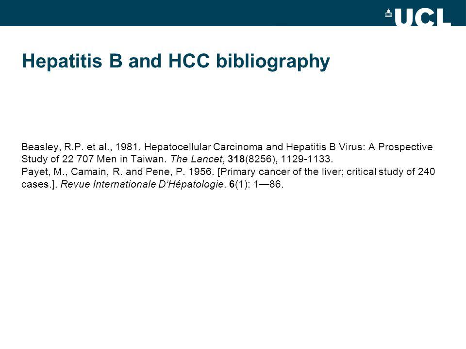 Hepatitis B and HCC bibliography Beasley, R.P. et al., 1981. Hepatocellular Carcinoma and Hepatitis B Virus: A Prospective Study of 22 707 Men in Taiw