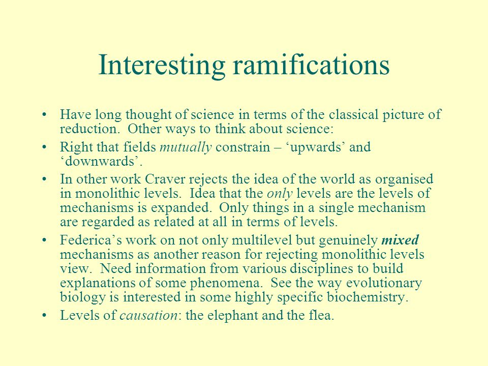 Interesting ramifications Have long thought of science in terms of the classical picture of reduction. Other ways to think about science: Right that f