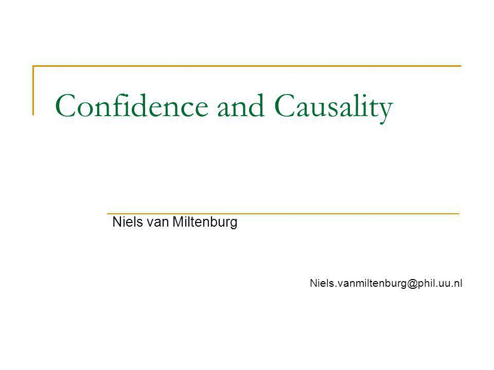Confidence and Causality Niels van Miltenburg Niels.vanmiltenburg@phil.uu.nl