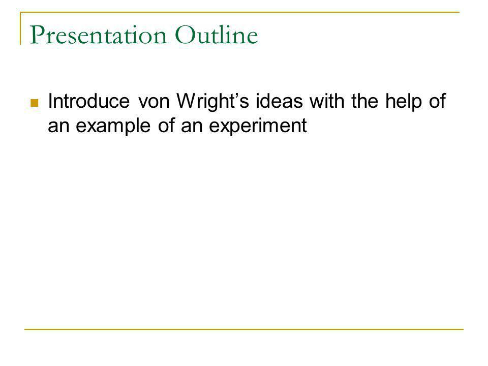 Introduce von Wright's ideas with the help of an example of an experiment