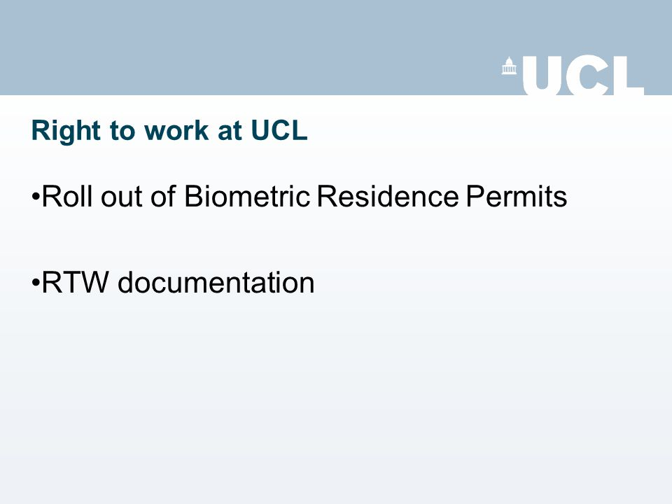 Right to work at UCL Roll out of Biometric Residence Permits RTW documentation