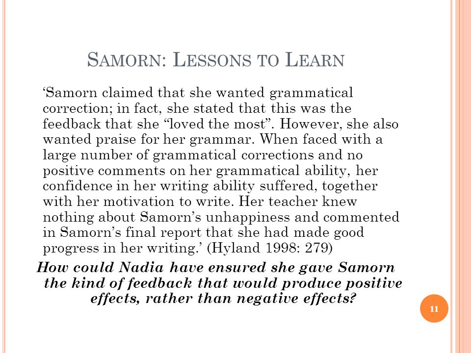 S AMORN : L ESSONS TO L EARN 'Samorn claimed that she wanted grammatical correction; in fact, she stated that this was the feedback that she loved the most .