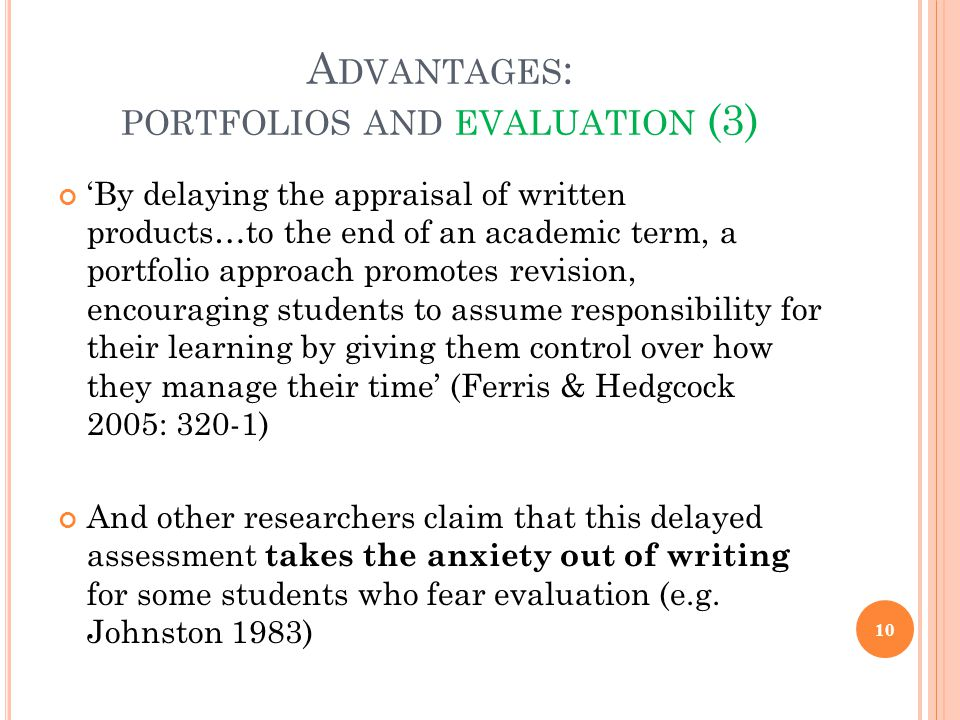 A DVANTAGES : PORTFOLIOS AND EVALUATION (3) 'By delaying the appraisal of written products…to the end of an academic term, a portfolio approach promot